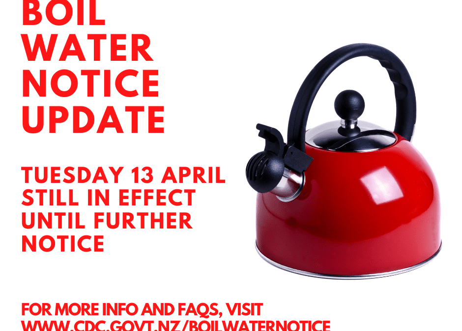 5pm Tuesday 13 April – Boil water notice still in effect