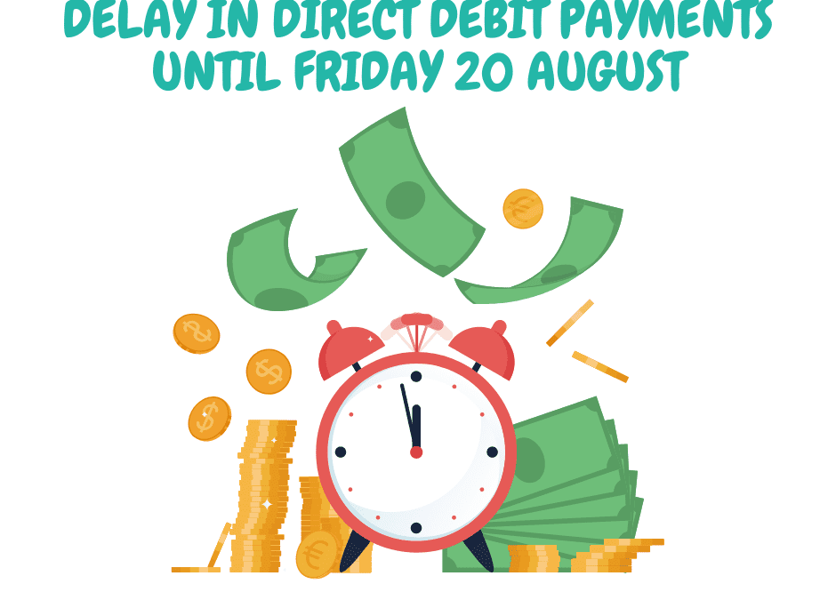 Direct debit payments delayed until Friday 20 August
